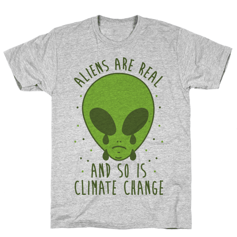 Aliens Are Real And So Is Climate Change Mens T-Shirt