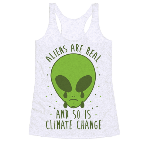 Aliens Are Real And So Is Climate Change Racerback Tank Top