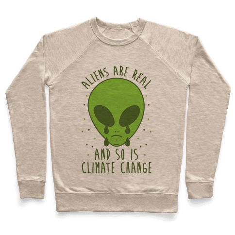Aliens Are Real And So Is Climate Change Pullover
