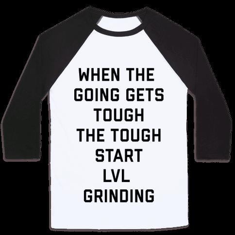 When The Going Gets Tough The Tough Start Lvl Grinding Baseball Tee