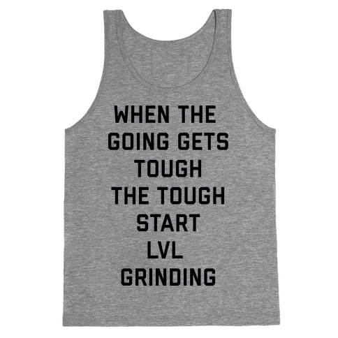 When The Going Gets Tough The Tough Start Lvl Grinding Tank Top