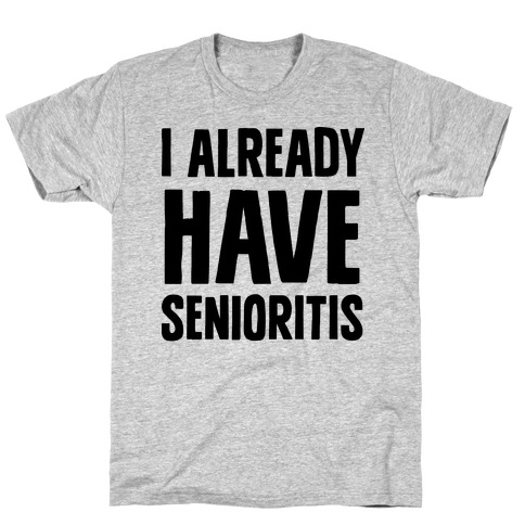 I Already Have Senioritis T-Shirt
