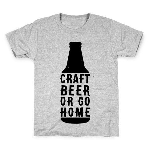 Craft Beer Or Go home Kids T-Shirt