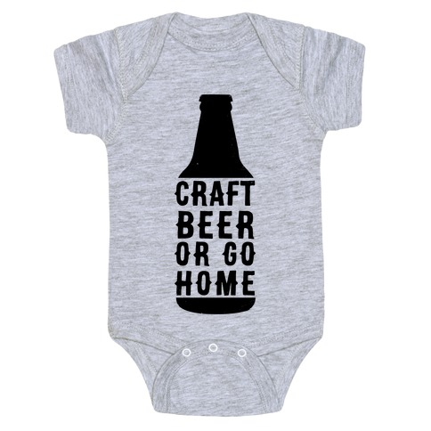 Craft Beer Or Go home Baby Onesy