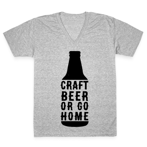 Craft Beer Or Go home V-Neck Tee Shirt