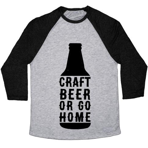 Craft Beer Or Go home Baseball Tee