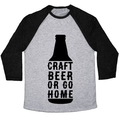 Craft Beer Or Go home Baseball Tee