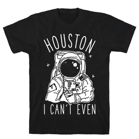 Houston I Can't Even Mens T-Shirt