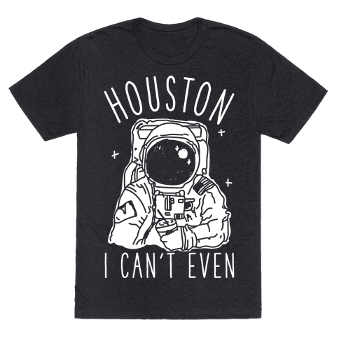 Houston I Can't Even