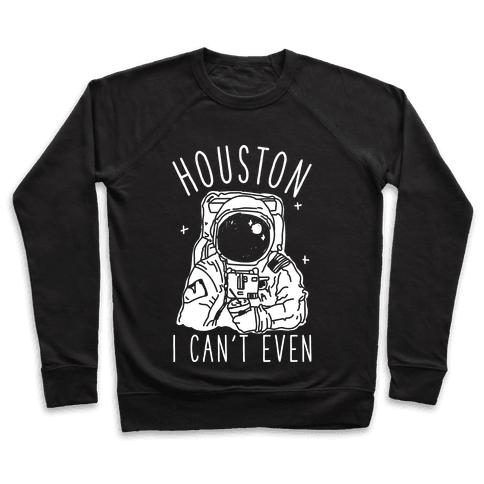 Houston I Can't Even Pullover