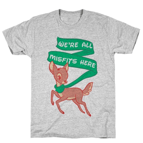 We're All Misfits Here Rudolph Mens T-Shirt