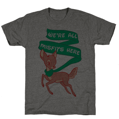 We're All Misfits Here Rudolph