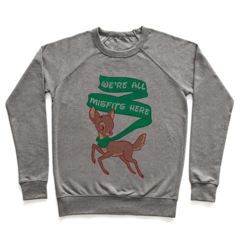 We're All Misfits Here Rudolph Pullover