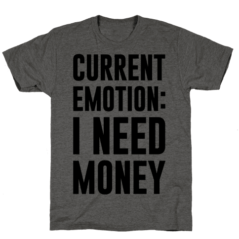 Current Emotion I Need Money Mens T-Shirt