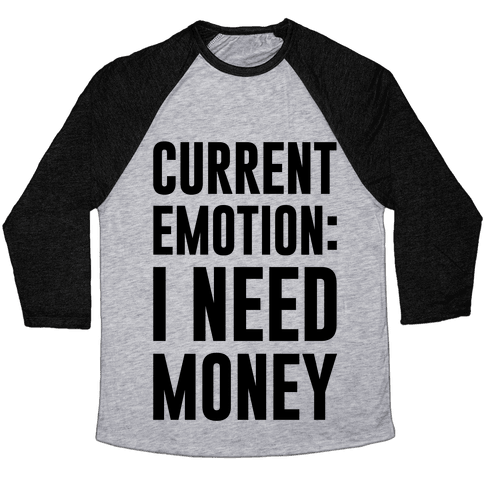 Current Emotion I Need Money Baseball Tee
