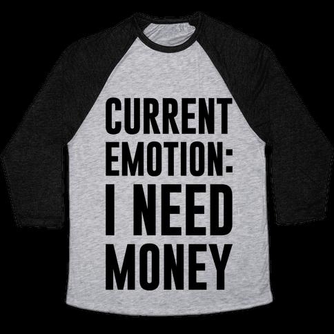 Current Emotion I Need Money Baseball Tee