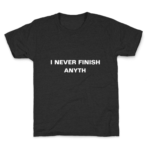 I Never Finish Anyth Kids T-Shirt
