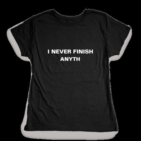 I Never Finish Anyth Womens T-Shirt