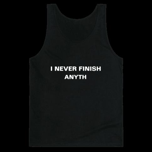 I Never Finish Anyth Tank Top