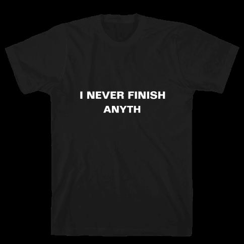 I Never Finish Anyth Mens T-Shirt