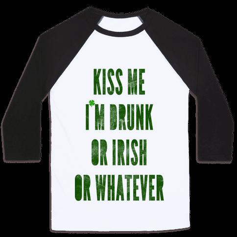 Kiss Me I'm Drunk Or Irish Or Whatever Baseball Tee