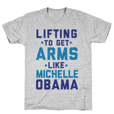 Lifting To Get Arms Like Michelle Obama Mens T-Shirt