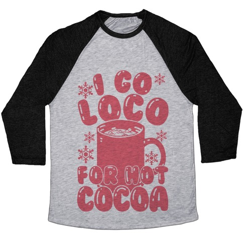 I Go Loco For Hot Cocoa Baseball Tee