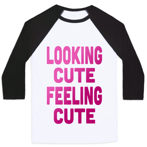 Lookin' Cute, Feelin' Cute (Athletic Tank) Baseball Tee