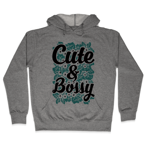 Cute and Bossy Hooded Sweatshirt