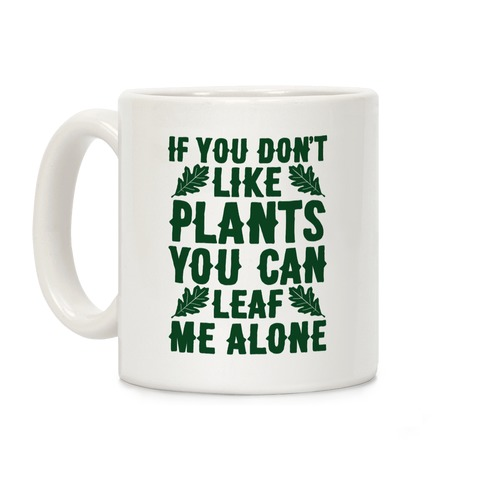 If You Don't Like Plants You Can Leaf Me Alone Coffee Mug