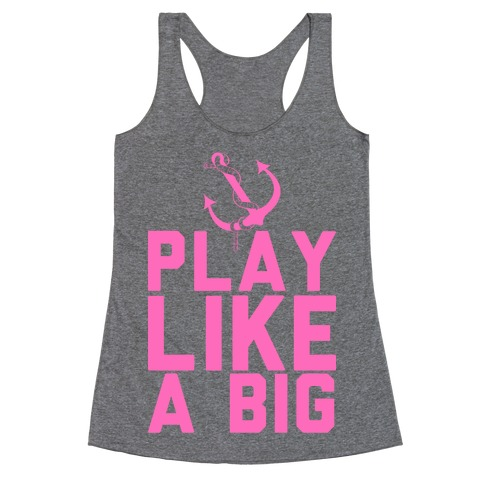 Play Like A Big Racerback Tank Top
