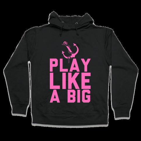 Play Like A Big Hooded Sweatshirt