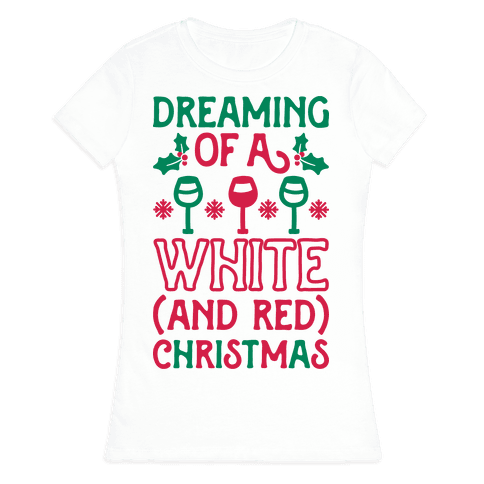 Dreaming Of A White (And Red) Christmas Womens T-Shirt