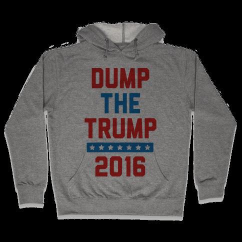 Dump The Trump 2016 Hooded Sweatshirt