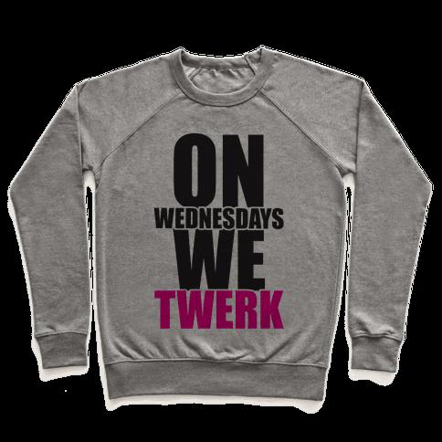 On Wednesdays We Twerk Pullover