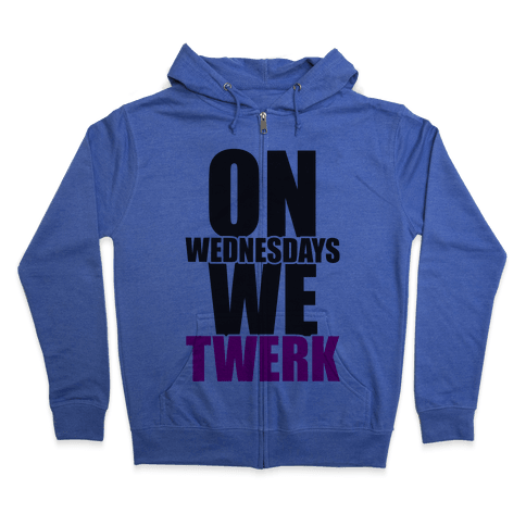 On Wednesdays We Twerk Zip Hoodie