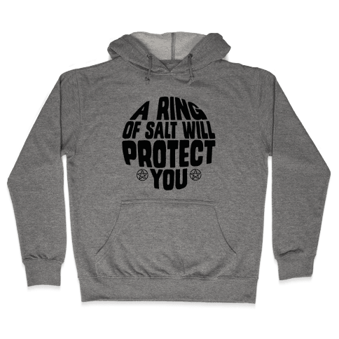 A Ring Of Salt Will Protect You Hooded Sweatshirt
