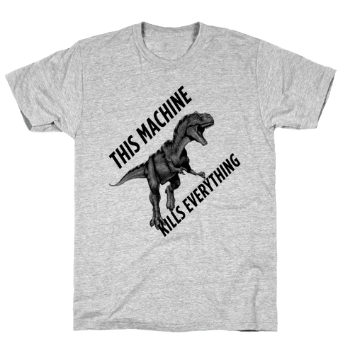 This Machine Kills Everything Mens T-Shirt