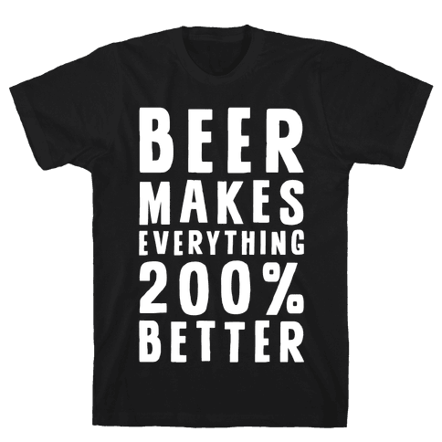 Beer Makes Everything 200% Better Mens T-Shirt