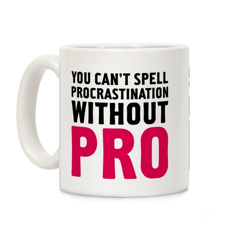 You Can't Spell Procrastination Without PRO Coffee Mug