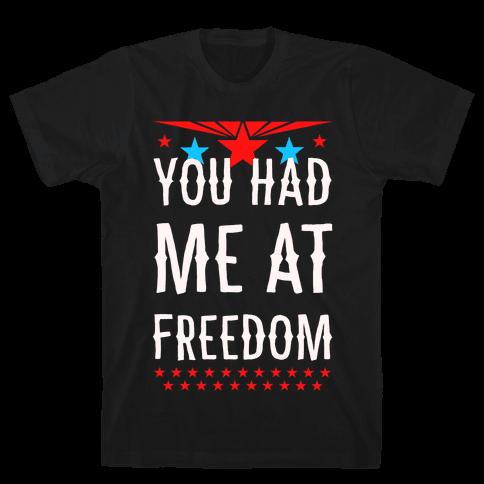 You Had Me at Freedom Mens T-Shirt