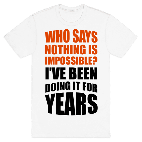 Nothing Is Possible! Mens T-Shirt