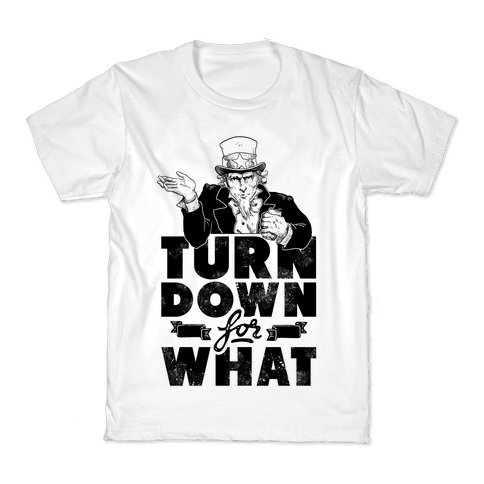 Turn Down For What Uncle Sam Kids T-Shirt