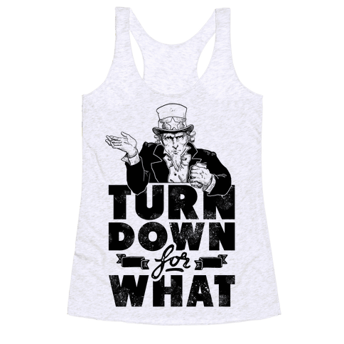 Turn Down For What Uncle Sam Racerback Tank Top