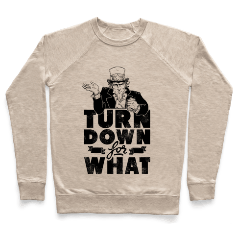 Turn Down For What Uncle Sam Pullover
