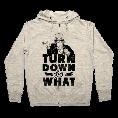 Turn Down For What Uncle Sam Zip Hoodie