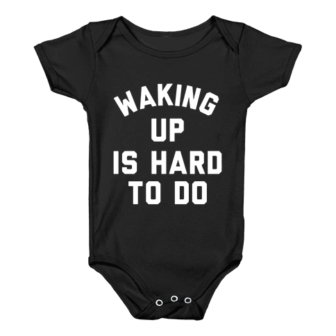 Waking Up Is Hard To Do Baby Onesy