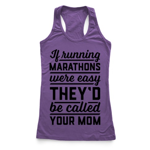 If Running Marathons Were Easy They'd Be Called Your Mom Racerback Tank Top