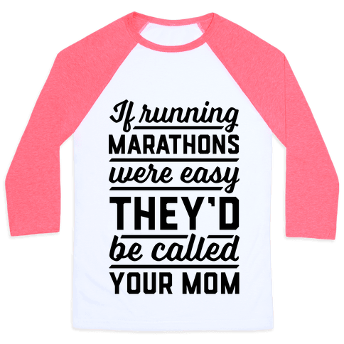 If Running Marathons Were Easy They'd Be Called Your Mom Baseball Tee