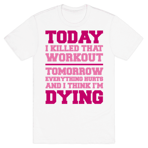 Today I Killed That Workout Mens T-Shirt